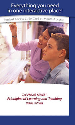 PRAXIS SERIES, THE,  Principles of Learning and Teaching Online Self-Study Tutorial -- Access Card