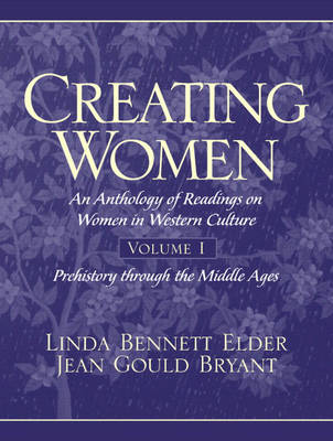 Creating Women: v. 1: Creating Women Prehistory Through the Middle Ages