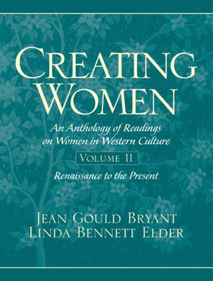 Creating Women: An Anthology of Readings on Women in Western Culture, Volume 2 (Renaissance to the Present)