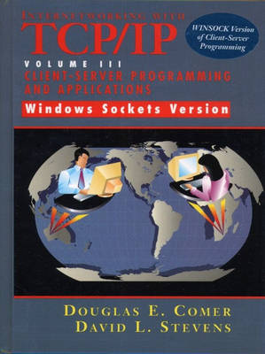Internetworking with TCP/IP Vol. III Client-Server Programming and Applications-Windows Sockets Version: United States Edition