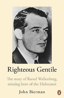 Righteous Gentile: Story of Raoul Wallenberg, Missing Hero of the Holocaust