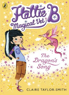 Hattie B, Magical Vet: The Dragon's Song (Book 1)