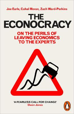 The Econocracy: On the Perils of Leaving Economics to the Experts