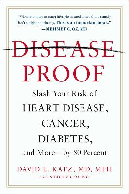 Disease-Proof: Slash Your Risk of Heart Disease, Cancer, Diabetes and More - by 80 Percent