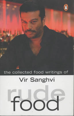 Rude Food: The Collected Food Writings of Vir Sanghi