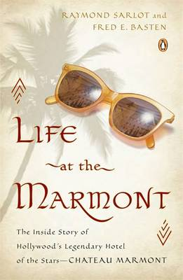 Life at the Marmont: The Inside Story of Hollywood's Legendary Hotel of the Stars - Chateau Marmont