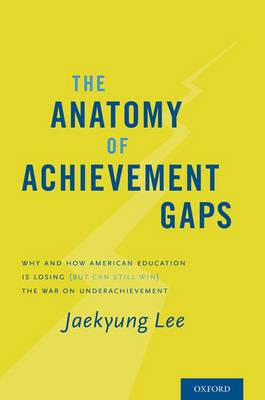 The Anatomy of Achievement Gaps: Why and How American Education is Losing (but can still Win) the War on Underachievement