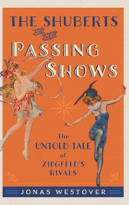The Shuberts and Their Passing Shows: The Untold Tale of Ziegfeld's Rivals