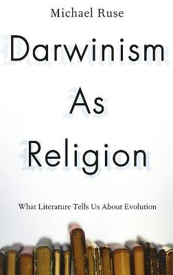 Darwinism as Religion: What Literature Tells Us about Evolution