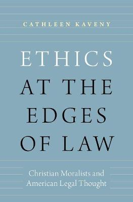 Ethics at the Edges of Law: Christian Moralists and American Legal Thought