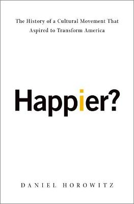 Happier?: The History of A Cultural Movement that Aspired to Transform America