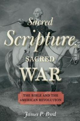 Sacred Scripture, Sacred War: The Bible and the American Revolution