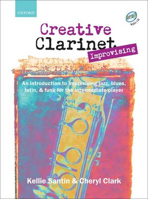 Creative Clarinet Improvising: An Introduction to Improvising Jazz, Blues, Latin, and Funk for the Intermediate Player
