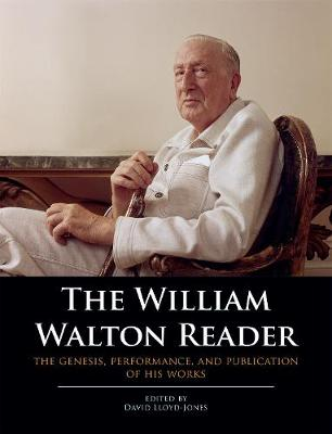 The William Walton Reader: The genesis, performance, and publication of his works