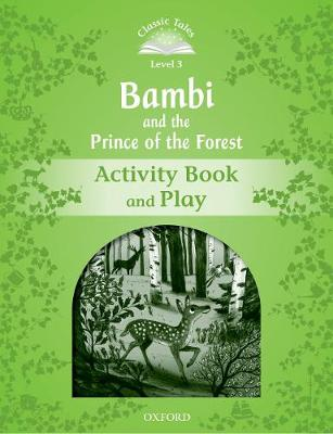 Classic Tales Second Edition: Level 3: Bambi and the Prince of the Forest Activity Book and Play