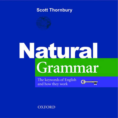 Natural Grammar: The key words of English and how they work
