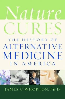 Nature Cures: The History of Alternative Medicine in America