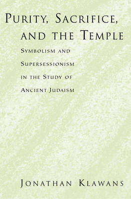Purity, Sacrifice, and the Temple Symbolism and Supersessionism in the Study of Ancient Judaism