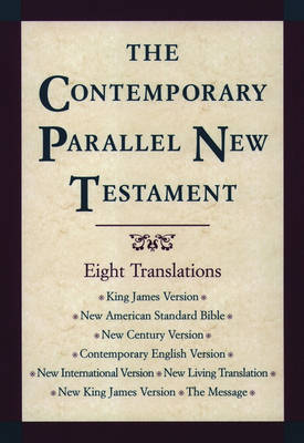 The Contemporary Parallel New Testament: King James Version; New American Standard Bible Updated Edition; New Century Version; Contemporary English Version; New International Version; New Living Translation; New King James Version; The Message