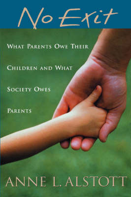 No Exit: What Parents Owe Their Children and What Society Owes Parents