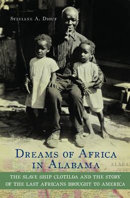 Dreams of Africa in Alabama: The Slave Ship Clotilda and the Story of the Last Africans Brought to America