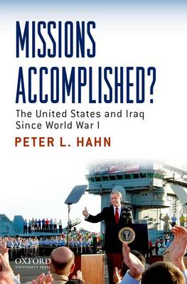 Missions Accomplished?: The United States and Iraq Since World War I