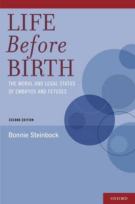 Life Before Birth: The Moral and Legal Status of Embryos and Fetuses, Second Edition