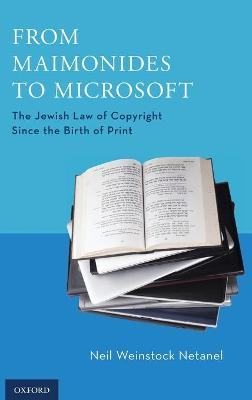 From Maimonides to Microsoft: The Jewish Law of Copyright Since the Birth of Print