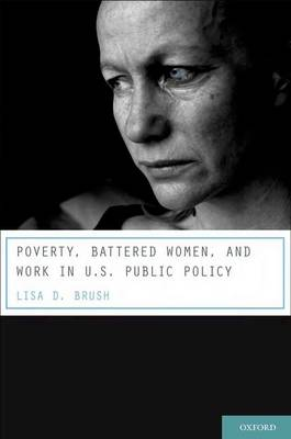 Poverty, Battered Women, and Work in U.S. Public Policy