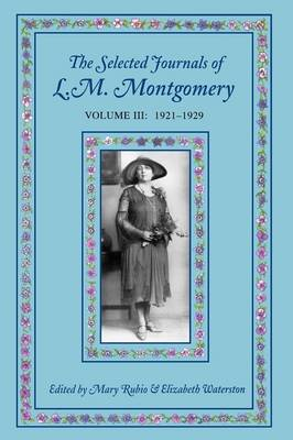 The Selected Journals of L. M. Montgomery: vol III: 1921-1929