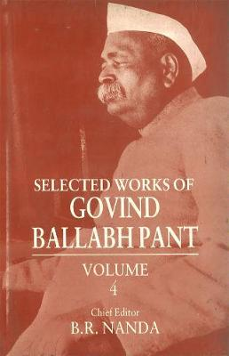 Selected Works of Govind Ballabh Pant: Volume 4