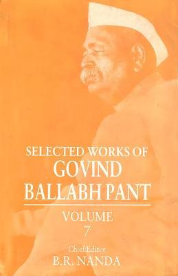 Selected Works of Govind Ballabh Pant: Volume 7