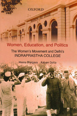 Women, Education and Politics: The Women's Movement and Delhi's Indraprastha College