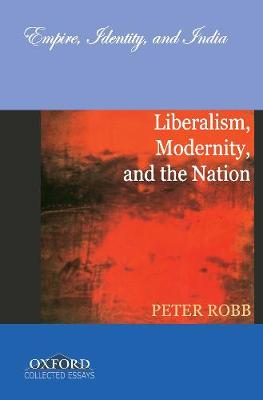 Liberalism, Modernity, and the Nation: Empire, Identity, and India