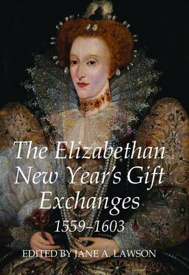 The Elizabethan New Year's Gift Exchanges, 1559-1603
