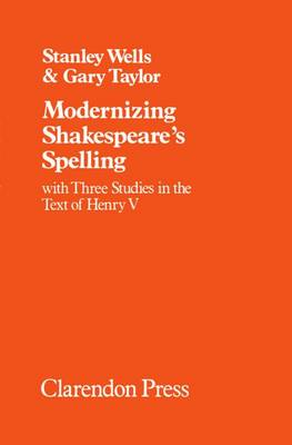 Modernizing Shakespeare's Spelling: With Three Studies of the Text of `Henry V'