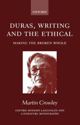 Duras, Writing, and the Ethical: Making the Broken Whole