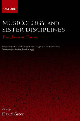 Musicology and Sister Disciplines: Past, Present, Future. Proceedings of the 16th International Congress of the International Musicological Society, London, 1997