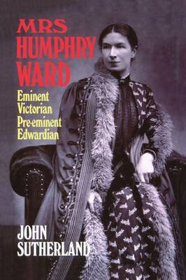 Mrs Humphry Ward: Eminent Victorian, Pre-eminent Edwardian