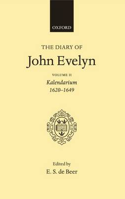 The The Diary of John Evelyn: Volume 2: The Diary of John Evelyn: Volume 2: Kalendarium 1620-1649 Kalendarium 1620-1649