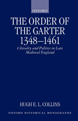 The Order of the Garter 1348-1461: Chivalry and Politics in Late Medieval England