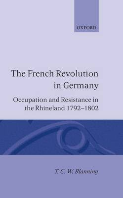 The French Revolution in Germany: Occupation and Resistance in the Rhineland 1792-1802