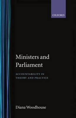 Ministers and Parliament: Accountability in Theory and Practice