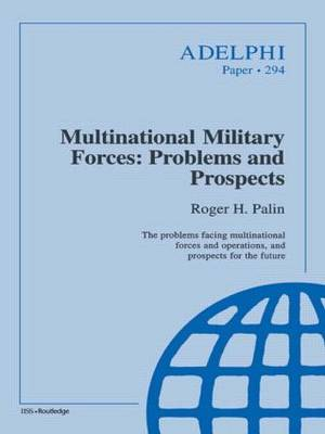 Multinational Military Forces: Problems and Prospects