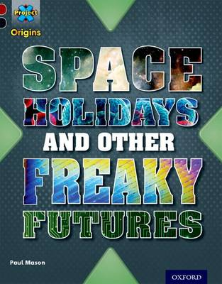 Project X Origins: Dark Red+ Book band, Oxford Level 20: Into the Future: Space Holidays and other freaky futures