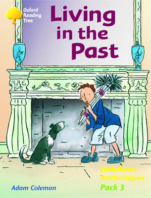 Oxford Reading Tree: Levels 8-11: Jackdaws: Pack 3: Living in the Past