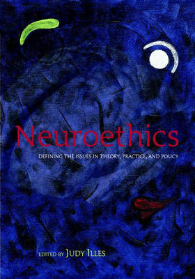 Neuroethics: Defining the issues in theory, practice, and policy