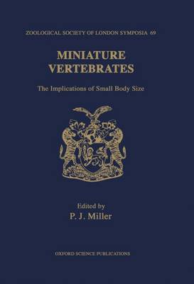Miniature Vertebrates: The Implications of Small Body Size. The Proceedings of a Symposium held at the Zoological Society of London on 11th and 12th November 1994