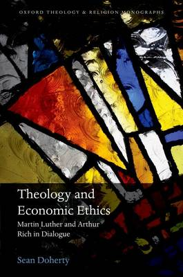 Theology and Economic Ethics: Martin Luther and Arthur Rich in Dialogue