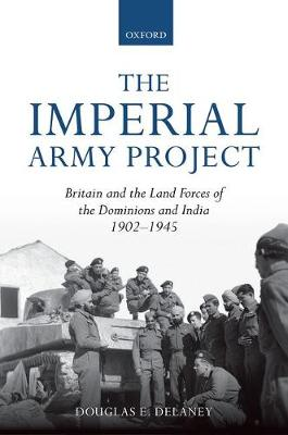 The Imperial Army Project: Britain and the Land Forces of the Dominions and India, 1902-1945